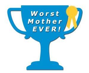 Worst Mother Award