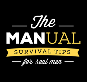 The Manual - Survival Tips for Real Men