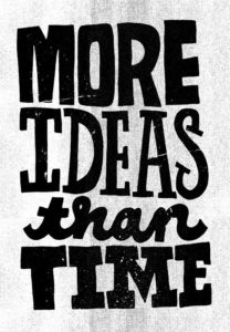 More ideas than time. Image from shepaperieblog.com