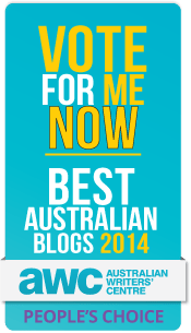 Vote for me in the Best Australian Blog 2014 Comp. Just click on this logo on the right hand column of the blog and you will be taken to the right page to vote.