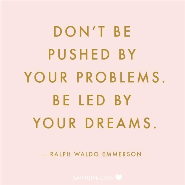 Be led by your dreams. Yes I need to think more like this! Image from Pinterest.