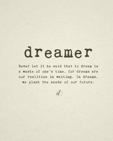 I love dreaming and dreams help build the future. Image found on PInterest.