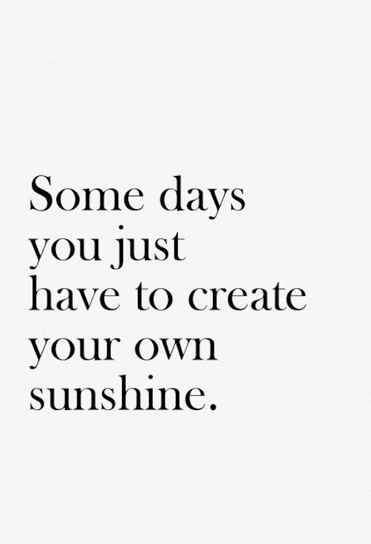 I am hoping to create some of my own sunshine to allow me to shine and feel good and happy. A bit of me time for my projects will allow this. Now to go and clean the dining room table to get stuck into my project. Image found on Pinterest.