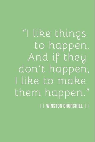 Make things happen yourself.