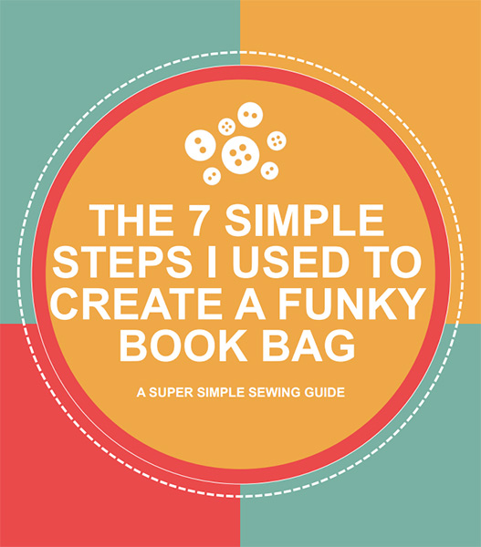 Download the 7 simple steps I used to create a funky book bag