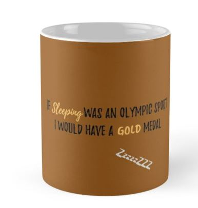 If Sleeping Was An Olympic Sport I would Have a Gold Medal, golden mug.