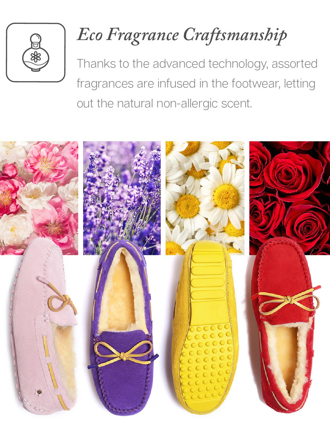 You can get pink, purple, yellow and red EVER UGG MIRACLE MOCCASIN WITH SPECIAL FLOWER FRAGRANCE